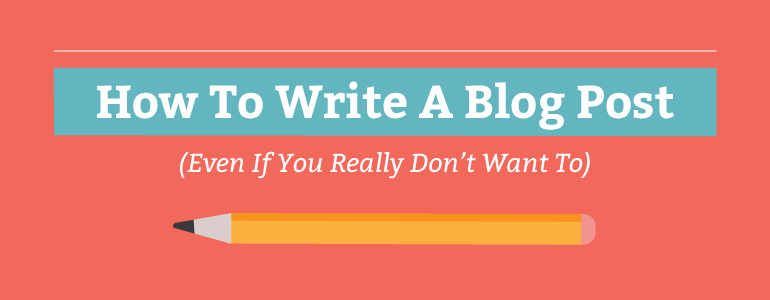 how-to-write-a-blog-post-when-you-dont-want-to